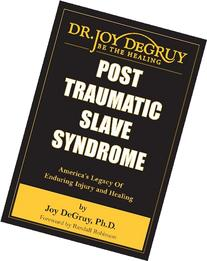 Post Traumatic Slave Syndrome: America's Legacy of Enduring