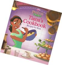 The Princess and the Frog: Tiana's Cookbook: Recipes for