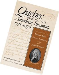 Quebec During the American Invasion, 17751776 The Journal of