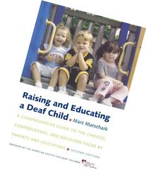 Raising and Educating a Deaf Child A Comprehensive Guide to