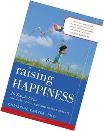 Raising Happiness: 10 Simple Steps for More Joyful Kids and