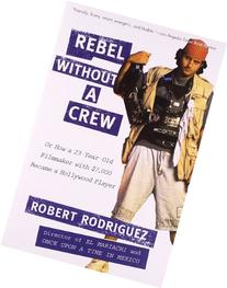 Rebel without a Crew: Or How a 23-Year-Old Filmmaker With $7
