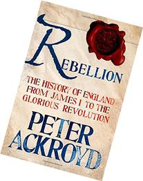 Rebellion: The History of England from James I to the