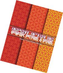 Repeat After Me Geometric Patterns & Designs Adult Coloring