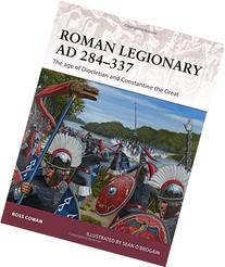 Roman Legionary AD 284-337: The age of Diocletian and