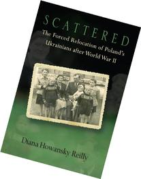 Scattered: The Forced Relocation of Poland's Ukrainians
