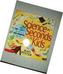 Science in Seconds for Kids: Over 100 Experiments You Can Do