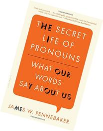 The Secret Life of Pronouns What Our Words Say About Us
