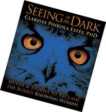 Seeing in the Dark: Myths and Stories to Reclaim the Buried