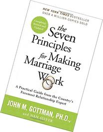 The Seven Principles for Making Marriage Work: A Practical