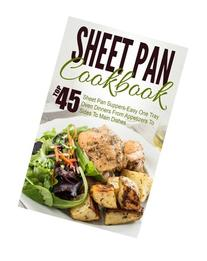 Sheet Pan Cookbook: Top 45 Sheet Pan Suppers-Easy One Tray