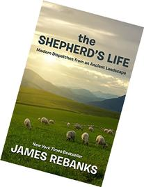 The Shepherd's Life: Modern Dispatches from an Ancient
