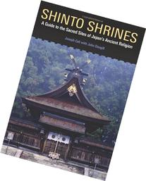 Shinto Shrines: A Guide to the Sacred Sites of Japan's