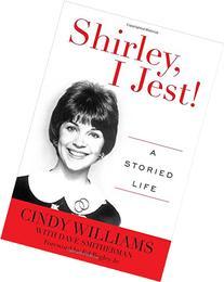 Shirley, I Jest!: A Storied Life