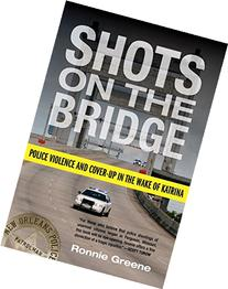 Shots on the Bridge: Police Violence and Cover-Up in the