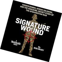 Signature Wound: Hidden Bombs, Heroic Soldiers, and the