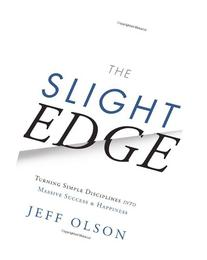 The Slight Edge: Turning Simple Disciplines into Massive