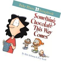 Something Chocolate This Way Comes: A Baby Blues Collection