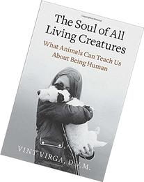 The Soul of All Living Creatures: What Animals Can Teach Us
