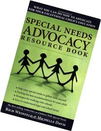 Special Needs Advocacy Resource Book: What You Can Do Now to