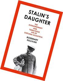 Stalin's Daughter: The Extraordinary and Tumultuous Life of