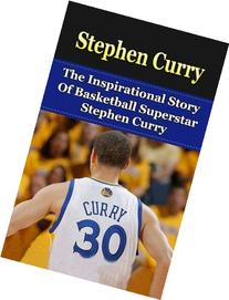 Stephen Curry: The Inspirational Story of Basketball