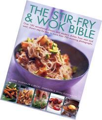 The Stir-Fry & Wok Bible: Over 180 sensational classic and
