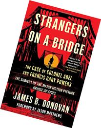 Strangers on a Bridge: The Case of Colonel Abel and Francis