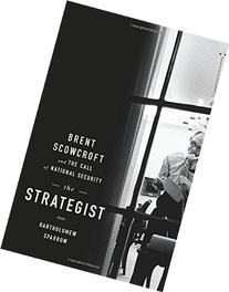 The Strategist: Brent Scowcroft and the Call of National