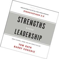 Strengths Based Leadership: Great Leaders, Teams and Why