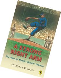 "A Strong Right Arm: The Story of Mamie ""Peanut"" Johnson"