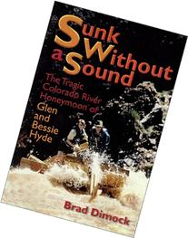 Sunk Without a Sound : The Tragic Colorado River Honeymoon
