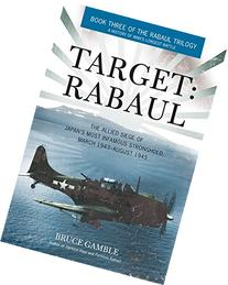 Target: Rabaul: The Allied Siege of Japan's Most Infamous