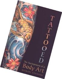Tattooed: The Sociogenesis of a Body Art   Michael M.