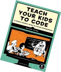 Teach Your Kids to Code: A Parent-Friendly Guide to Python