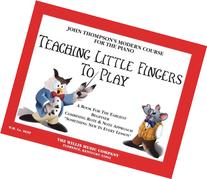 Teaching Little Fingers to Play: A Book for the Earliest