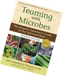 Teaming with Microbes: The Organic Gardener's Guide to the