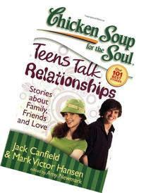 Chicken Soup for the Soul: Teens Talk Relationships: Stories
