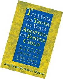Telling the Truth to Your Adopted or Foster Child: Making