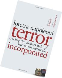 Terror Incorporated: Tracing The Dollars Behind The Terror