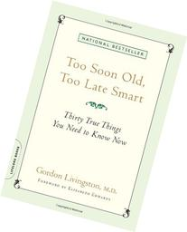 Too Soon Old, Too Late Smart: Thirty True Things You Need to
