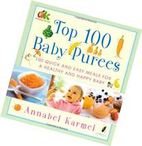 Top 100 Baby Purees: 100 Quick and Easy Meals for a Healthy