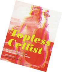 Topless Cellist: The Improbable Life of Charlotte Moorman
