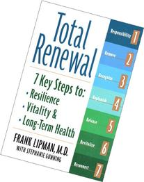 Total Renewal: 7 Key Steps to Resilience, Vitality, and Long