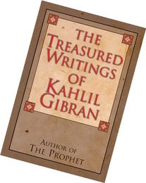The Treasured Writings of Kahlil Gibran: Author of The
