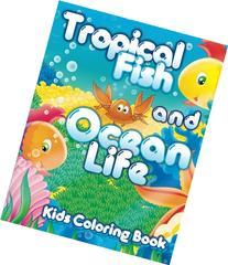 Tropical Fish and Ocean Life Kids Coloring Book