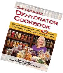 The Ultimate Dehydrator Cookbook: The Complete Guide to