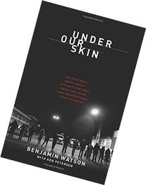 Under Our Skin: Getting Real about Race--and Getting Free