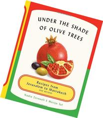 Under the Shade of Olive Trees: Recipes from Jerusalem to