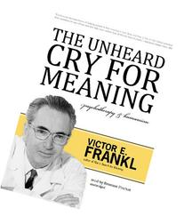 The Unheard Cry for Meaning: Psychotherapy and Humanism